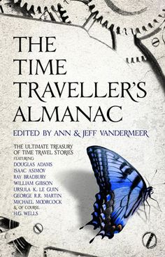 Booktopia has The Time Traveller's Almanac, The Ultimate Treasury of Time Travel Fiction - Brought to You from the Future by Ann VanderMeer. Buy a discounted Hardcover of The Time Traveller's Almanac online from Australia's leading online bookstore. Fantasy Book Reviews, Fantasy Books, Fantasy Short Stories, Advance Reading, Michael Moorcock, Literary Travel, William Gibson, Isaac Asimov, Science Fiction Books