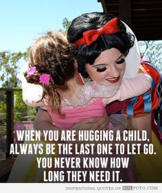 """When you are hugging a child, always be the last one to let go. You never know how long they need it."" Inspirational quote with a good advi..."