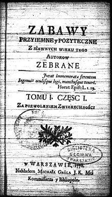 """Odmienną tematyką odznaczały się """" Zabawy Przyjemne i Pożyteczne"""", wychodzące w latach 1770-1777. Było to czasopismo literackie o ambicjach artystycznych. Drukowano w nim m.in. utwory gości obiadów czwartkowych."""