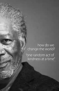 How do we change the world? One random act of kindness at a time.
