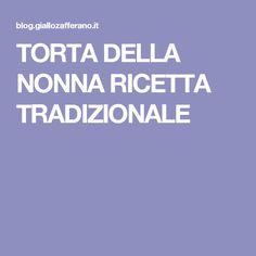 TORTA DELLA NONNA RICETTA TRADIZIONALE