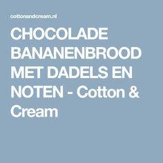 CHOCOLADE BANANENBROOD MET DADELS EN NOTEN - Cotton & Cream