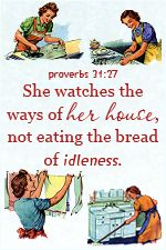 """""""She watches the ways of her house, not eating the bread of idleness."""" Proverbs 31:27 #Faith"""