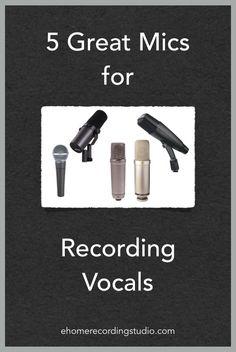 5 Great Mics for Recording Vocals http://ehomerecordingstudio.com/best-vocal-mics/