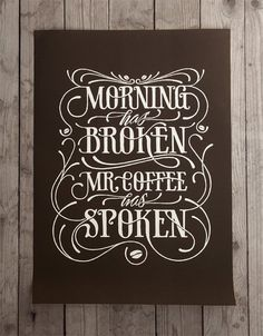 Morning has broken; Mr Coffee has spoken!