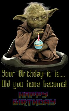 Your Birthday ...Old you Have Become. Yoda - Happy Birthday Star Wars #compartirvideos.es #happybirthday Más