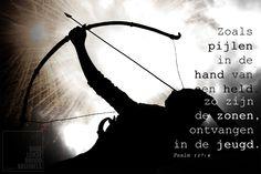 Zoals pijlen in de hand van een held, zo zijn de zonen ontvangen in de jeugd. Psalm 127:4    http://www.dagelijksebroodkruimels.nl/quotes-bijbel/psalm-127-4/