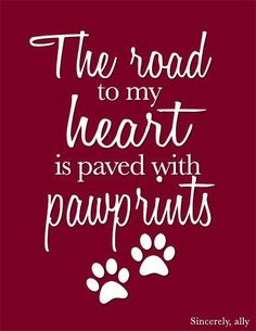 The road to my heart is paved with pawprints - 8x10 pet quote art print by sincerelyally