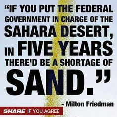 """""""If you put the Federal Government in charge of the Sahara Desert, in Five years there'd be a shortage of sand."""" #MiltonFriedman #Quote"""