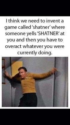 Yes, let's Shatner!