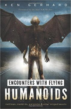 Amazon.com: Encounters with Flying Humanoids: Mothman, Manbirds, Gargoyles & Other Winged Beasts (9780738737201): Ken Gerhard: Books