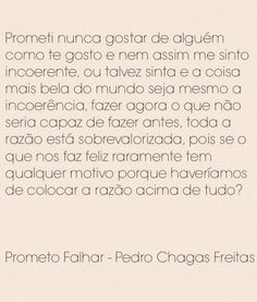 Prometo Falhar - Pedro Chagas Freitas Portuguese Quotes, Head And Heart, Note To Self, Powerful Words, Thoughts, Life, Liking Someone, You Make Me Happy, Feelings