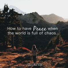 How To Have Peace When The World Is Full Of Chaos