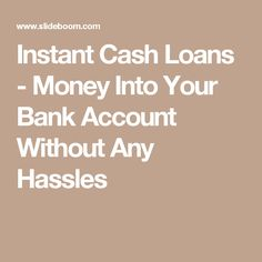 Instant Cash Loans - Money Into Your Bank Account Without Any Hassles