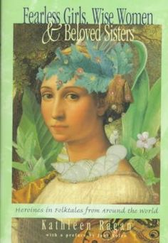 Fearless girls, wise women, and beloved sisters : heroines in folktales from around the world - Northern Essex Community College Female Heroines, Wise Women, Mothers Love, Girl Face, Fairy Tales, Literature, Sisters, Around The Worlds, Community College