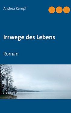 Irrwege des Lebens: Roman von Andrea Kempf https://www.amazon.de/dp/B00JZOMTHE/ref=cm_sw_r_pi_dp_x_2lGKybRJF5BAB