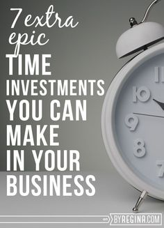 Here are: 7 Epic Time Investments You Can Make in Your Business That Will Absolutely Change Your Brand + Life; for #bloggers, #infopreneurs, and #freelancers.