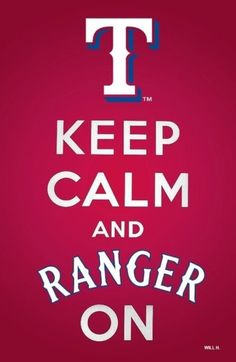And this is my first keep calm and blah blah blah post....and probably my very last....but certainly the BEST!!! RANGERS!!!!