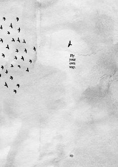 Fly your own way  be different ... and walk outside the herd !!