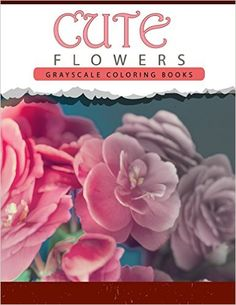 Cute Flowers: Grayscale coloring books for adults Anti-Stress Art Therapy for Busy People (Adult Coloring Books Series, grayscale fantasy coloring books): Grayscale Publishing: 9781535040648: Amazon.com: Books