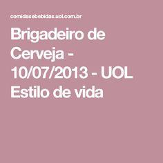 Brigadeiro de Cerveja - 10/07/2013 - UOL Estilo de vida