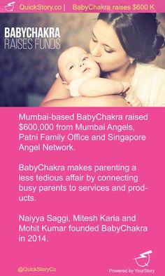 In June 2015, BabyChakra raised $600 k from Mumbai Angels and others investors.