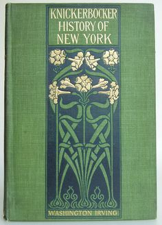 Knickerbocker History of New York by Washington Irving, New York: H. M. Caldwell Co. c1898 | Beautiful Books