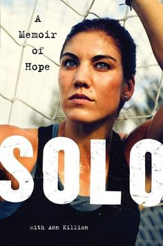 Olympian Hope Solo opens up about her troubled past and rise to soccer stardom in Solo: A Memoir of Hope.