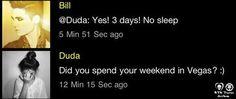 Duda: Você passou seu fim de semana em Las Vegas?  Bill: Sim! 3 dias! Sem dormir