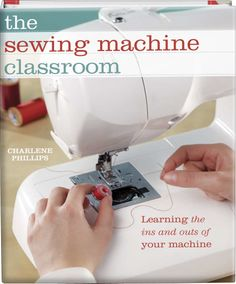 The Sewing Machine Classroom - Whether you're working with an antique or the latest and greatest in modern technology, you're sure to find all sorts of innovativeideas for getting more from your sewing machine in this must-have guide for sewists and quilters. Tackling topics as varied as the perfect needle, hems, edgings, buttonholes, zippers, pintucks, smocking, machine-crocheted edging, sequins, beads, Battenburg lace, appliqu