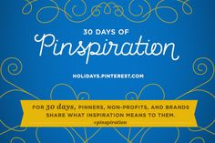 For 30 days, pinners, non-profits, and brands share what inspiration means to them. #pinspiration