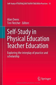 Self-study in physical education teacher education : exploring the interpaly of practice abd scholarship / Alan Ovens (2014)