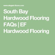 South Bay Hardwood Flooring FAQs | EF Hardwood Flooring