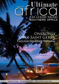 Ultimate Guide to Africa February 2015  In this issue:  One & Only Le Saint Geran Palatial Palazzo Hakuna Matata Beach Lodge & Spa Hacklewood Hill Wine and Dine in Sea Point Accommodation Guide South Africa