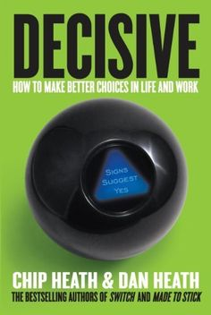 Decisive: How to Make Better Choices in Life and Work by Chip Heath, http://www.amazon.com/dp/B009JU6UPG/ref=cm_sw_r_pi_dp_1Lw2rb1AD3607