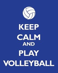 ... keep calm and play volleyball