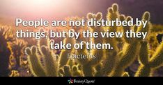 People are not disturbed by things, but by the view they take of them. - Epictetus #brainyquote #QOTD #wisdom #people Jim Morrison Death, The Doors Jim Morrison, Tattoo Las Vegas, Quotes To Live By, Life Quotes, Brainy Quotes, Death Quotes, Gambling Quotes