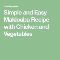 Simple and Easy Maklouba Recipe with Chicken and Vegetables