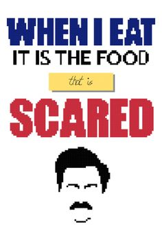 Parks and Recreation Cross Stitch Pattern PDF. When I Eat it is the food that is scared Ron Swanson quote TV, Geek, Funny, Pop Culture, Cult...