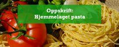 Hvordan lage hjemmelaget pasta