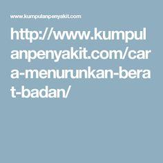 http://www.kumpulanpenyakit.com/cara-menurunkan-berat-badan/