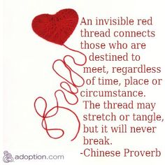 """""""An invisible red thread connects those who are destined to meet, regardless of time, place or circumstande. The thread may stretch or tangle, but it will never break."""" - Chinese proverb"""