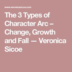 The 3 Types of Character Arc – Change, Growth and Fall — Veronica Sicoe
