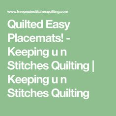 Quilted Easy Placemats! - Keeping u n Stitches Quilting | Keeping u n Stitches Quilting