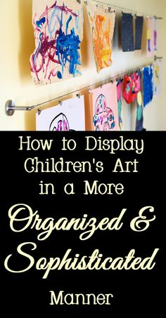 Parents love to display their children's artwork, but the display area often looks cluttered and messy.   Here are a few tips, tricks, and ideas for how to display your kids' art in a more sophisticated and organized way.