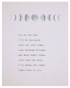 Moon quotes - love poem you be the sun ill be the moon phases of the moon love poetry gifts for her romantic gift moon art long distance quote Poetry Art, Poetry Quotes, Words Quotes, Poetry Poem, Star Poetry, Deep Poetry, Rumi Poetry, Poetry Books, Bible Quotes