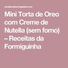 Mini Torta de Oreo com Creme de Nutella (sem forno) – Receitas da Formiguinha