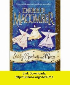 Shirley Goodness And Mercy  (Hardcover) (9781551665290) Debbie Macomber , ISBN-10: 1551665298  , ISBN-13: 978-1551665290 ,  , tutorials , pdf , ebook , torrent , downloads , rapidshare , filesonic , hotfile , megaupload , fileserve