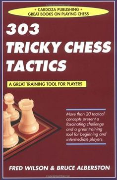 303 Tricky Chess Puzzles - Find the decisive winning moves! [Softcover]- Learn how to use common tactical concepts and often overlooked ones - such as survival, trapping, and promotion - to get the winning edge in your next game!