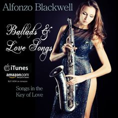 Smooth Jazz Ballads & Love Songs by saxophonist Alfonzo Blackwell